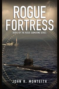 Monteith_Rogue-Submarine_6_Rogue-Fortress | eBooks | Literary Collections