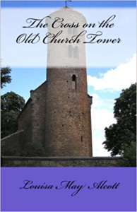 The Cross on the Old Church Tower by Louisa May Alcott | eBooks | Classics