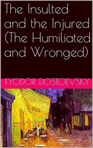 fyodor dostoevsky - the insulted and the injured (epub, fb2)