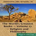 John Alexander Hammerton - The World's Greatest Books - Volume 13 - Religion and Philosophy | eBooks | Philosophy