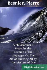 Pierre Besnier - A Philosophicall Essay for the Reunion of the Languages Or, The Art of Knowing All by the Mastery of One | eBooks | Philosophy