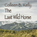 The Last Wild Horse: A Whistle-blowing 'tell-all' novel by Colleen Kelly | eBooks | Plays and Scripts
