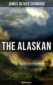 Curwood,James The Alaskan | eBooks | Classics