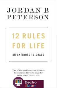 Jordan B. Peterson - 12 Rules for Life: An Antidote to Chaos [2018, PDF, ENG] | eBooks | Philosophy