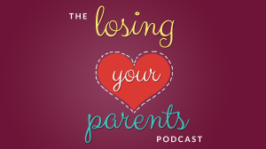 episode #002: tips for feeling alive, liberated & free after the death of a parent