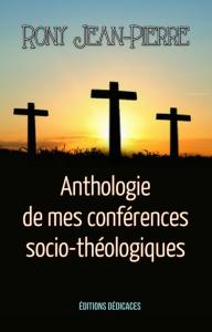 anthologie de mes conférences socio-théologiques, par rony jean-pierre