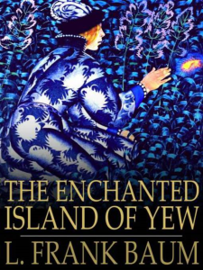 the enchanted island of yew by frank l. baum
