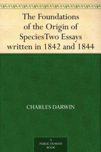 the foundations of the origin of species        two essays written in 1842 and 1844  charles darwin