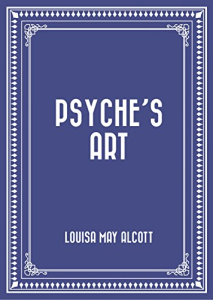 Psyche's Art   By Alcott, Louisa May | eBooks | Mystery and Suspense