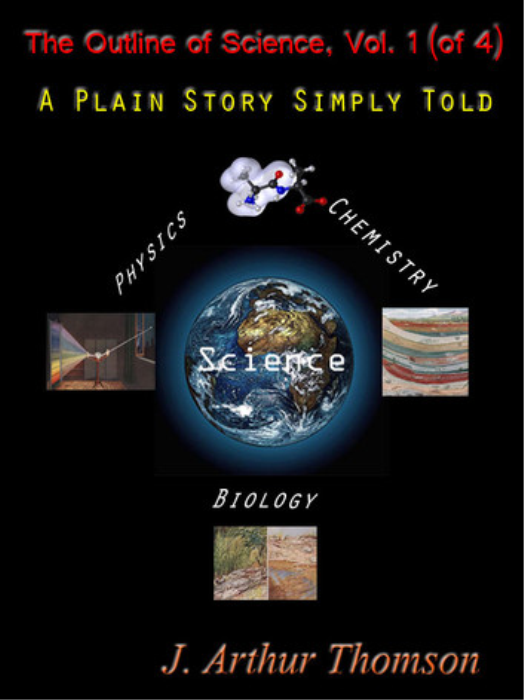 First Additional product image for - The Outline of Science, Vol. 1 (of 4)        A Plain Story Simply Told  Author: J. Arthur Thomson