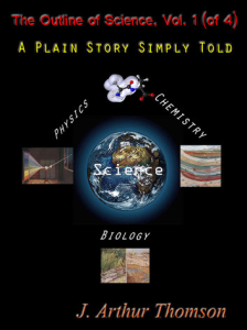 the outline of science, vol. 1 (of 4)        a plain story simply told  author: j. arthur thomson
