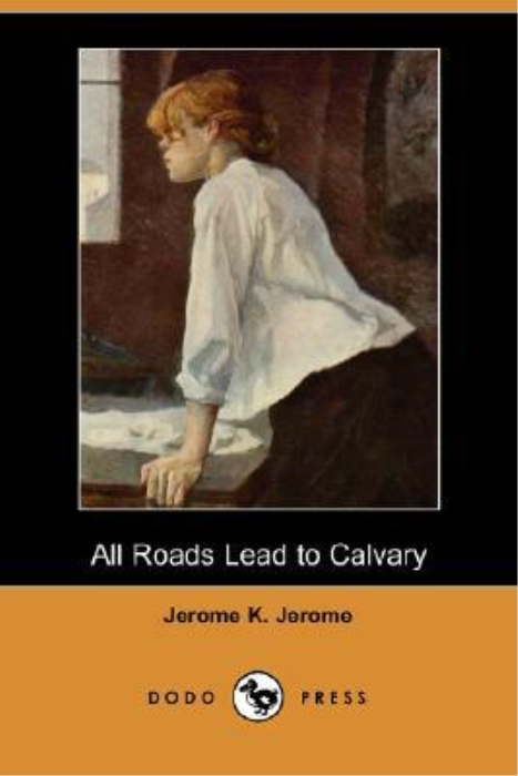 First Additional product image for - All Roads Lead to Calvary Jerome K. Jerome