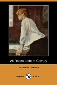 all roads lead to calvary jerome k. jerome