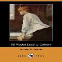 All Roads Lead to Calvary Jerome K. Jerome | eBooks | Classics