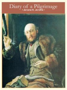 Diary of a Pilgrimage Jerome K. Jerome | eBooks | Classics
