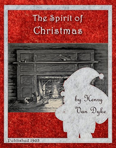 the spirit of christmas by henry van dyke. published 1905 (history of christmas book 34)