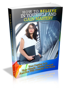 How To Believe In Yourself And Gain Mastery | eBooks | Self Help
