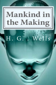 Wells,H.G.   Mankind in the Making | eBooks | Classics