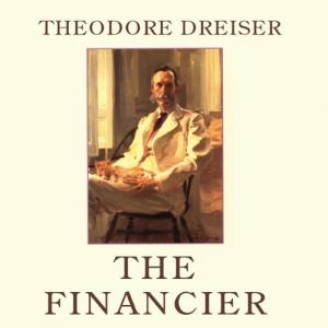 Theodore Dreiser The Financier | eBooks | Classics