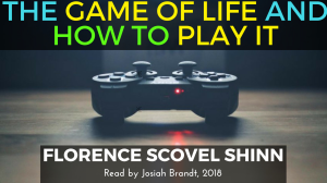 the game of life and how to play it by florence scovel shinn - full audiobook