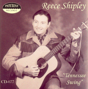 Patuxent CD-077 Reece Shipley - Tennessee Swing | Music | Country