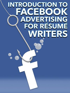 introduction to facebook advertising for resume writers special report