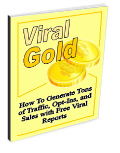 viral gold - how to generate tons of traffic, opt-ins and sales with free viral reports
