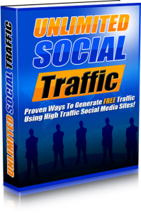 unlimited social traffic - proven ways to generate free traffic using high traffic social media sites!