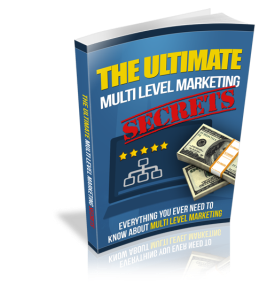 the ultimate multi level marketing secrets -everything you ever need to know about multi level marketing