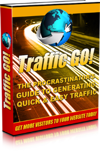 traffic go - the procrastinator's guide to generating quick and easy traffic
