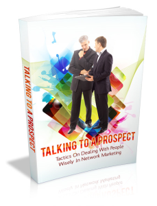 talking to a prospect tactics - on dealing with people wisely in network marketing.