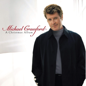 MICHAEL CRAWFORD A Christmas Album (1999) (ATLANTIC RECORDS) (10 TRACKS) 320 Kbps MP3 ALBUM | Music | Popular