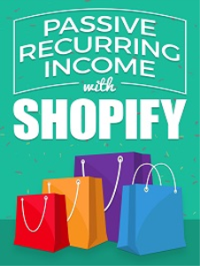 Passive Recurring Income Shopify | eBooks | Business and Money