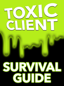 Toxic Client Survival Guide Special Report | eBooks | Business and Money