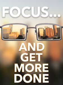 focus and get more done special report