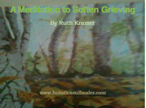 a meditation to soften grieving