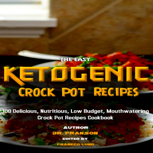 the easy ketogenic crock pot recipes   100 delicious, nutritious, low budget, mouthwatering crock pot recipes cookbook