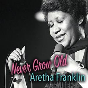 aretha franklin - never grow old aretha franklin (2018) [cd download]