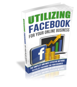 Utilizing Facebook For Your Online Business | eBooks | Business and Money