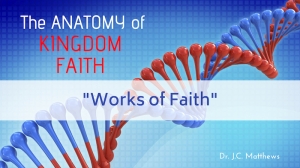 the anatomy of kingdom faith - works of faith pt.3