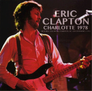 Eric Clapton - Charlotte 1978 (2017) [2CD DOWNLOAD] | Music | Rock