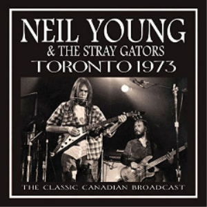 Neil Young And The Stray Gators - Toronto 1973 Live (2017) [CD DOWNLOAD] | Music | Rock