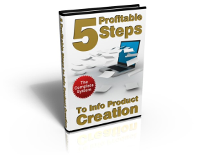 5 Profitable Steps To Info Product Creation! | eBooks | Business and Money