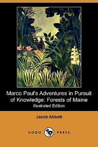 forests of maine. marcojacob s. abbott - paul's adventures in pursuit of knowles