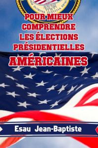pour mieux comprendre les élections présidentielles américaines, par esau jean-baptiste