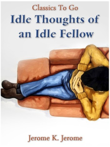 The Idle Thoughts of an Idle Fellow | eBooks | Classics