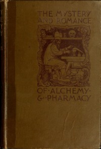 the mystery and romance of alchemy and pharmacy by c. j. s. thomp - digital book