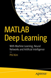 MATLAB Deep Learning: With Machine Learning, Neural Networks and Artificial Intelligence (English Edition) | eBooks | Science