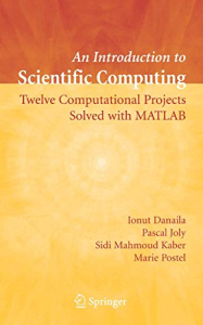 an introduction to scientific computing: twelve computational projects solved with matlab (texts in applied mathematics book 400) (english edition)