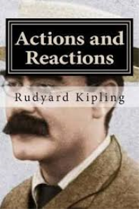 rudyard kipling - actions and reactions